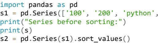 "import pandas as pd s1 = pd . Series (['100', '200', 'python', print(""Series before"