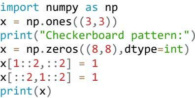"import numpy as np x = np . ones ((3,3)) print(""Checkerboard pattern:"") x = np"
