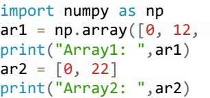 "import numpy as np ar1 = np . array ([0, 12, print(""Array1: "", ar1 )"