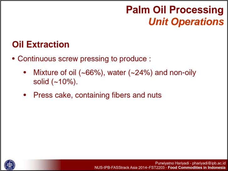 Palm Oil Processing Unit Operations Oil Extraction • Continuous screw pressing to produce : •
