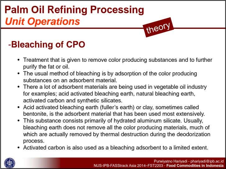 Palm Oil Refining Processing Unit Operations -Bleaching of CPO • Treatment that is given to