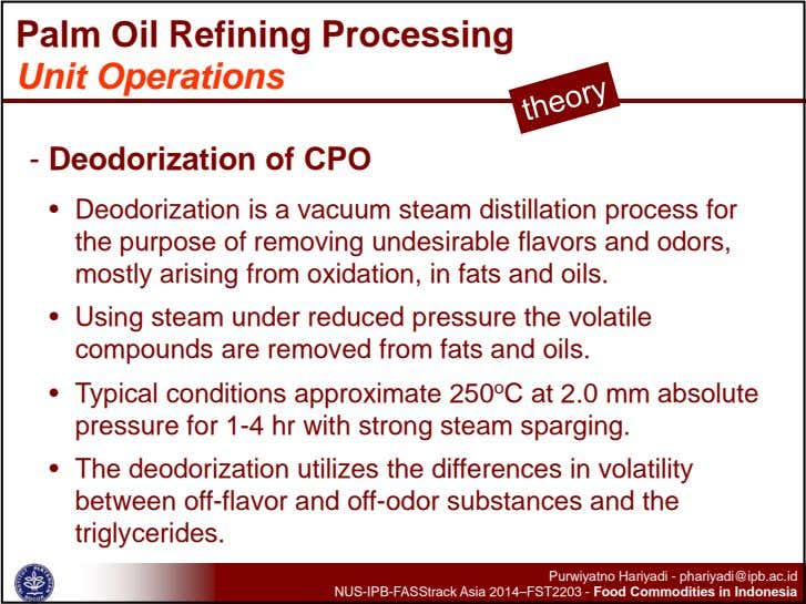 Palm Oil Refining Processing Unit Operations - Deodorization of CPO • Deodorization is a vacuum