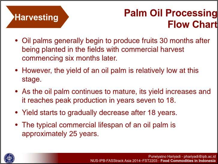 Harvesting Palm Oil Processing Flow Chart • Oil palms generally begin to produce fruits 30