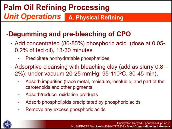 Palm Oil Refining Processing Unit Operations A. Physical Refining -Degumming and pre-bleaching of CPO -