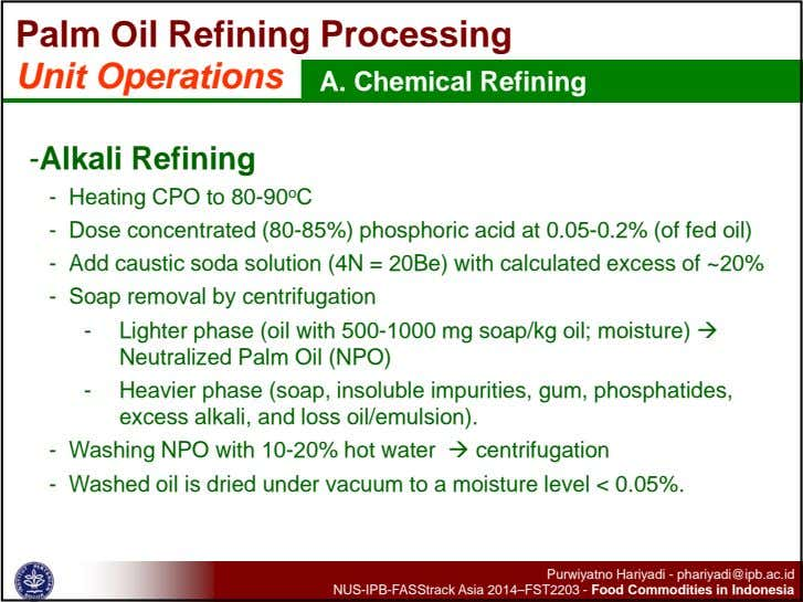 Palm Oil Refining Processing Unit Operations A. Chemical Refining -Alkali Refining - Heating CPO to