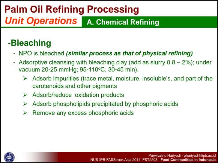 Palm Oil Refining Processing Unit Operations A. Chemical Refining -Bleaching - NPO is bleached (similar
