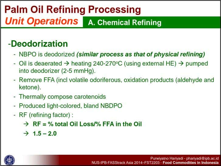 Palm Oil Refining Processing Unit Operations A. Chemical Refining -Deodorization - NBPO is deodorized (similar