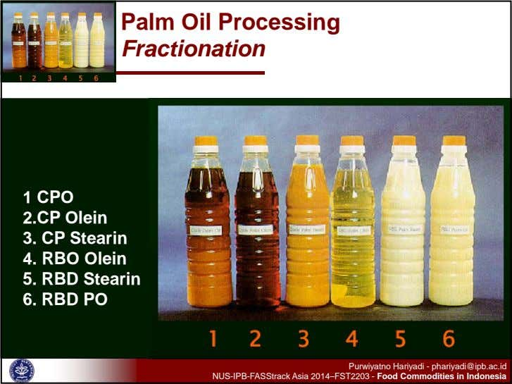 Palm Oil Processing Fractionation 1 CPO 2.CP Olein 3. CP Stearin 4. RBO Olein 5.