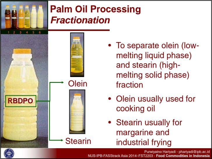 Palm Oil Processing Fractionation Olein • To separate olein (low- melting liquid phase) and stearin