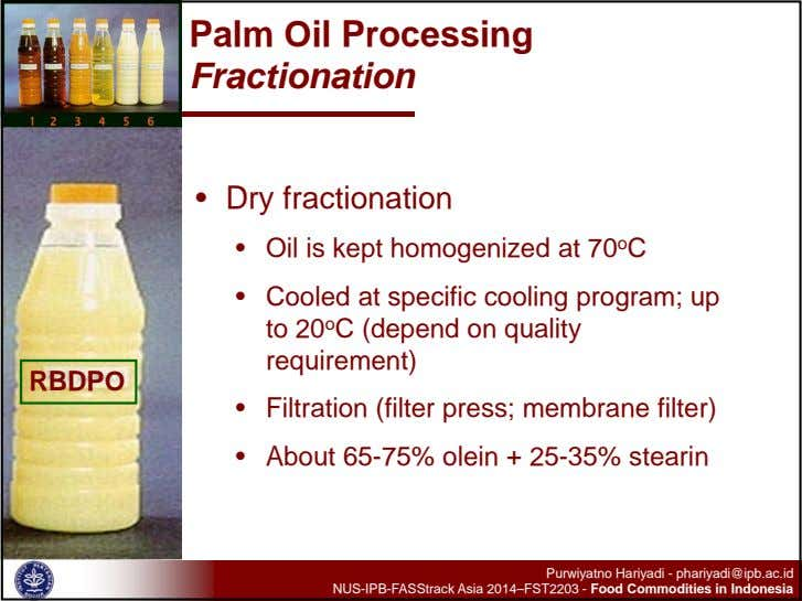 Palm Oil Processing Fractionation • Dry fractionation • Oil is kept homogenized at 70 o