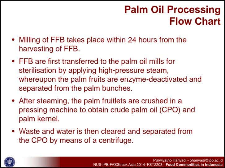 Palm Oil Processing Flow Chart • Milling of FFB takes place within 24 hours from