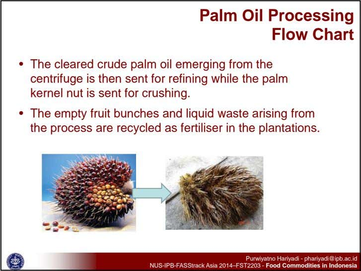 Palm Oil Processing Flow Chart • The cleared crude palm oil emerging from the centrifuge