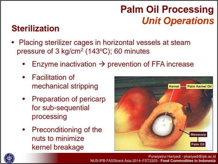 Palm Oil Processing Unit Operations Sterilization • Placing sterilizer cages in horizontal vessels at steam