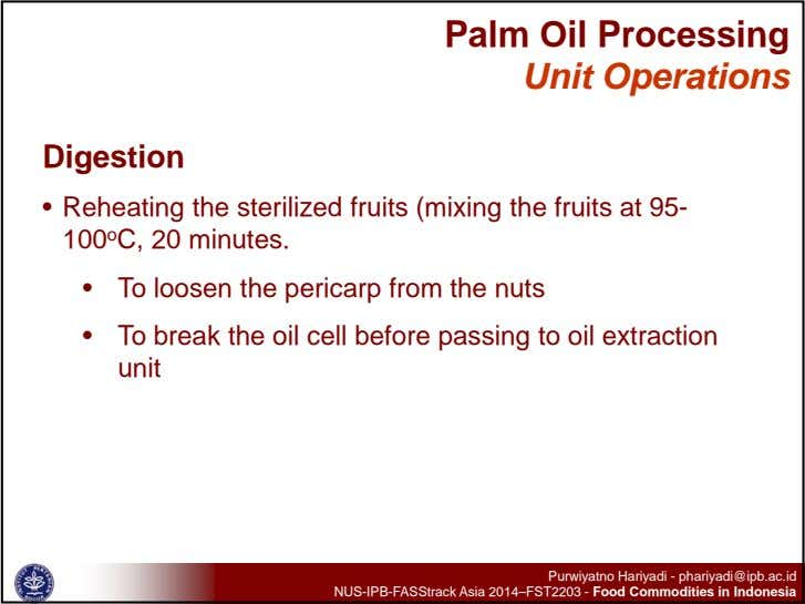 Palm Oil Processing Unit Operations Digestion • Reheating the sterilized fruits (mixing the fruits at