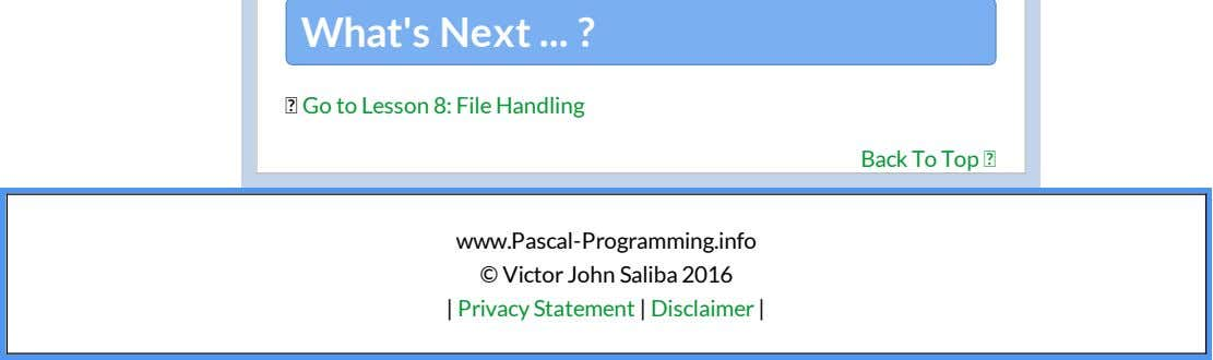 What's Next ? Go to Lesson 8: File Handling Back To Top www.Pascal-Programming.info © Victor