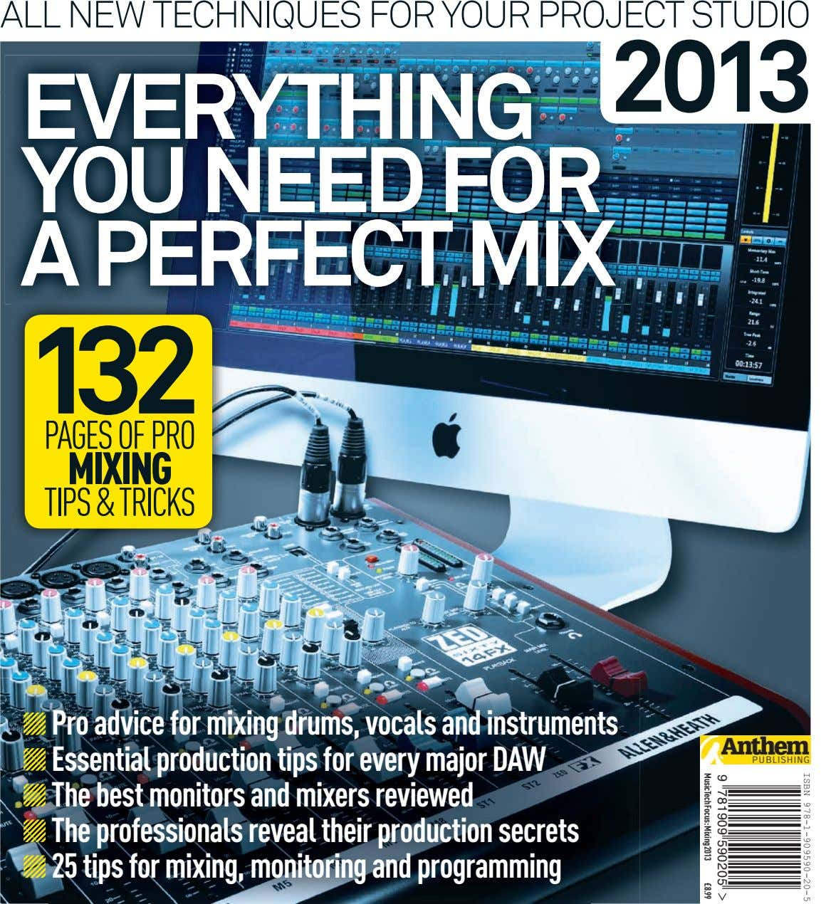 ALL NEW TECHNIQUES FOR YOUR PROJECT STUDIO 2013 EVERYTHING EVERYTHING EVERYTHING ISBN 978-1-909590-20-5 YOU NEED
