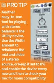 PRO TIP Another easy-to-use tool for playing with stereo balance is the Utility device. Use