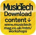 Download content www.musictech mag.co.uk/mtm/ workshops