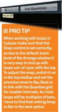 PRO TIP When working with loops in Cubase make sure that the Snap control is