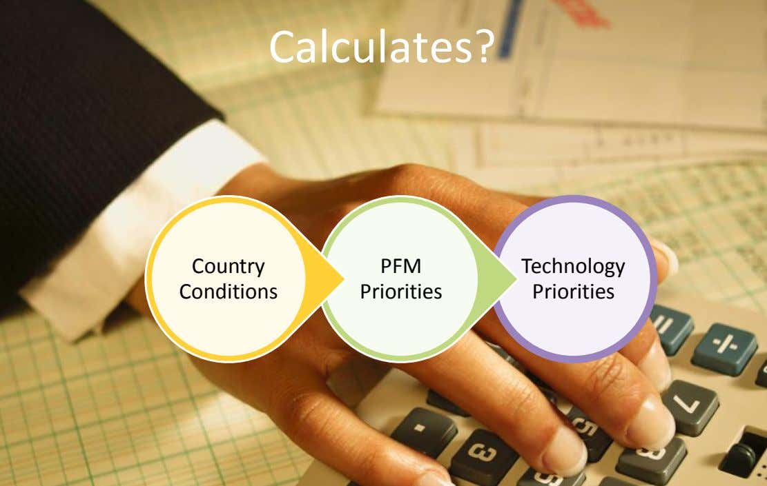 Version Calculates? 7 section • brief discussion Country PFM Technology Conditions Priorities Priorities