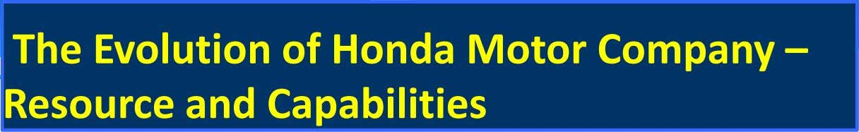 The Evolution of Honda Motor Company – Resource and Capabilities