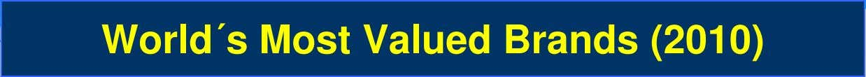 World´s Most Valued Brands (2010) Firm Country Value (USD $ Millions) Rating Walmart USA 41,365 AA-