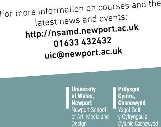 For more latest information on courses and events: and the http://nsamd.newport.ac.uk 01633 news 432432