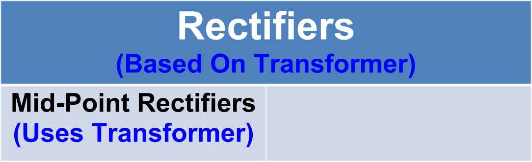 Rectifiers (Based On Transformer) Mid-Point Rectifiers (Uses Transformer)