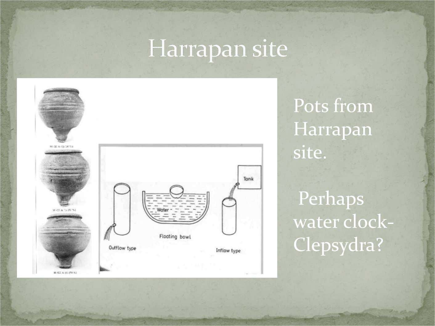 Pots from Harrapan site. Perhaps water clock- Clepsydra?