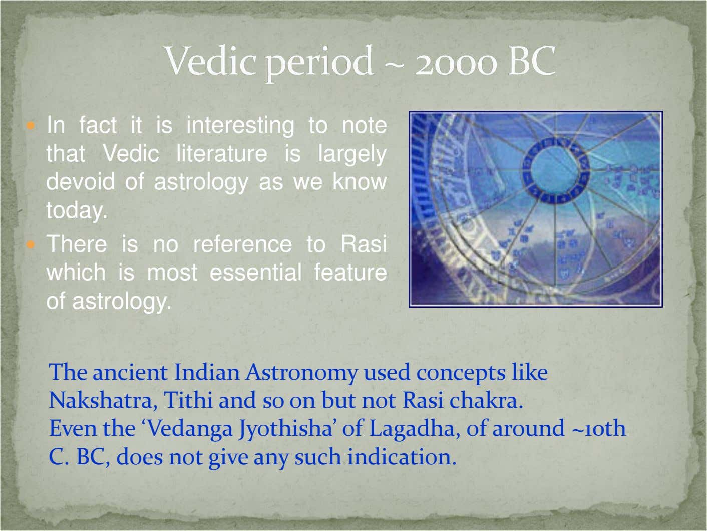 In fact it is interesting to note that Vedic literature is largely devoid of astrology