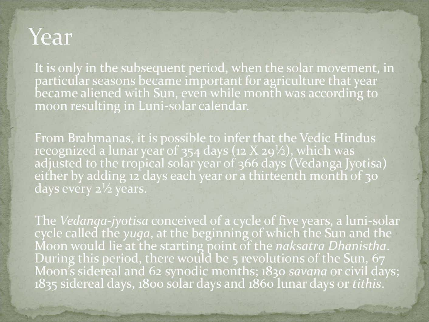 It is only in the subsequent period, when the solar movement, in particular seasons became