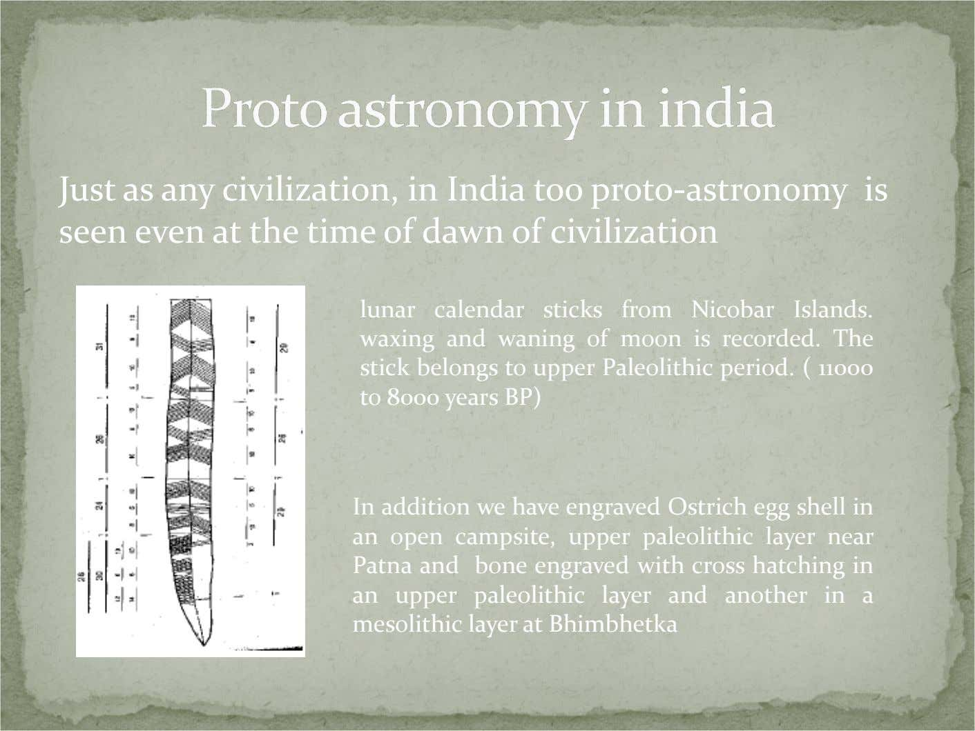 Just as any civilization, in India too proto-astronomy is seen even at the time of