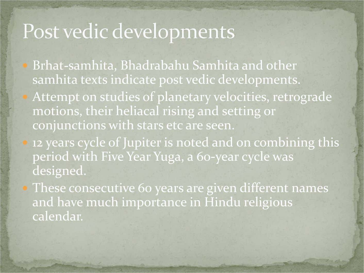 Brhat-samhita, Bhadrabahu Samhita and other samhita texts indicate post vedic developments. Attempt on studies of