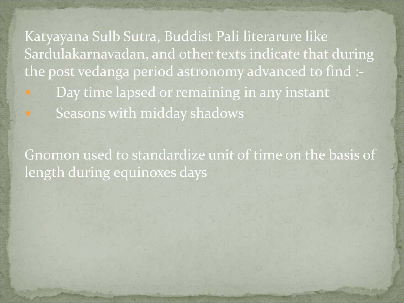 Katyayana Sulb Sutra, Buddist Pali literarure like Sardulakarnavadan, and other texts indicate that during the