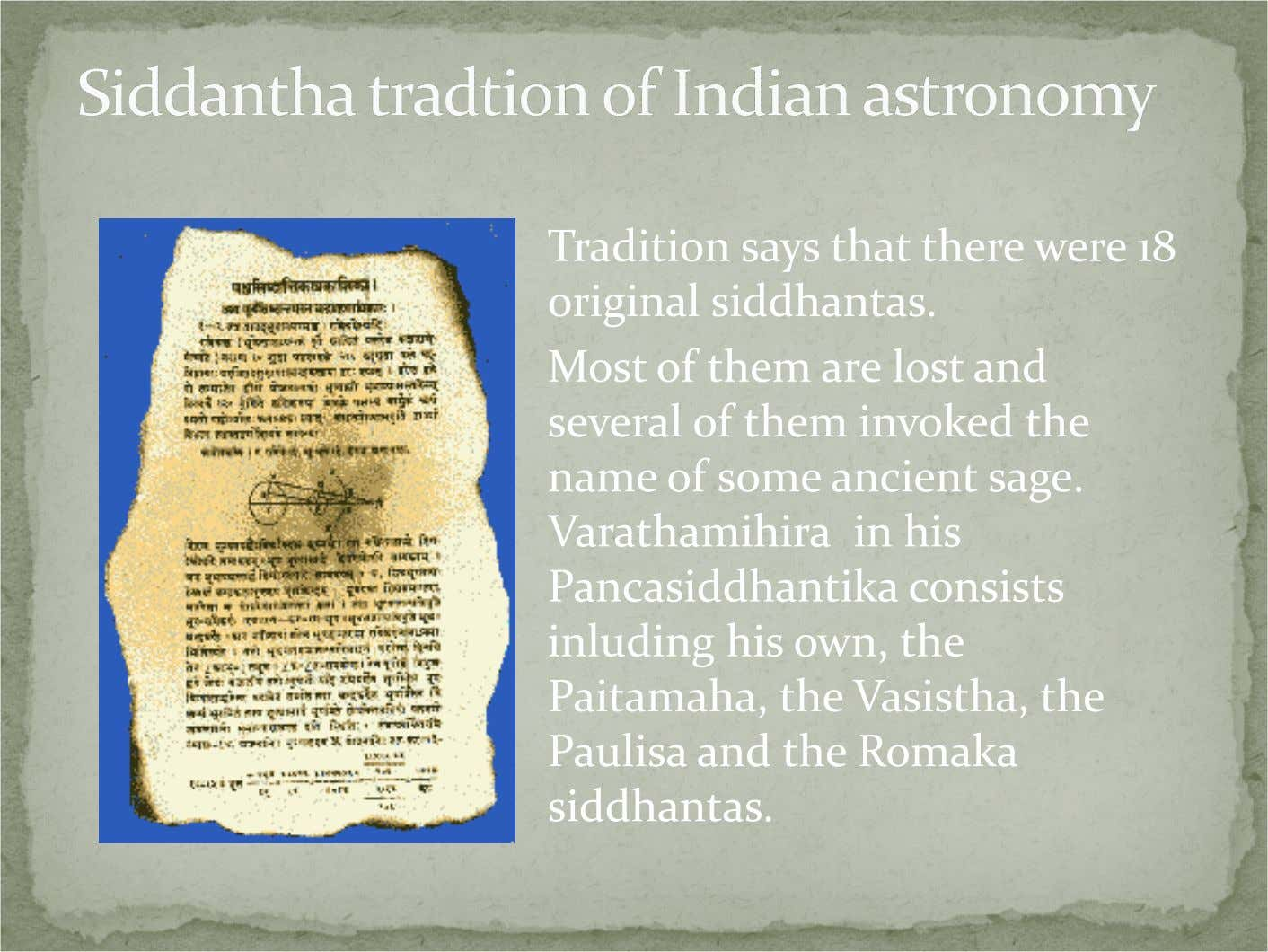 Tradition says that there were 18 original siddhantas. Most of them are lost and several