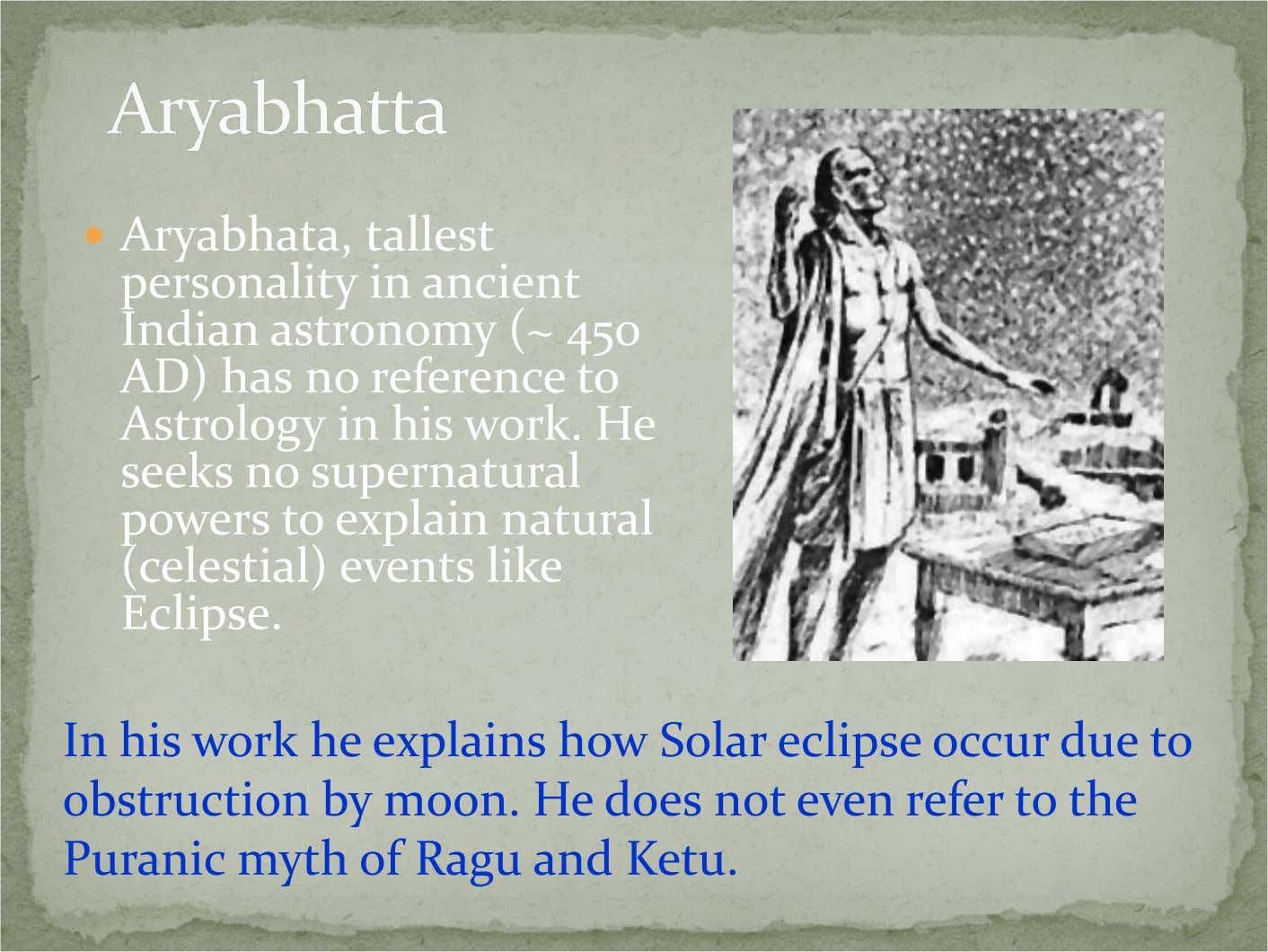 Aryabhata, tallest personality in ancient Indian astronomy (~ 450 AD) has no reference to Astrology