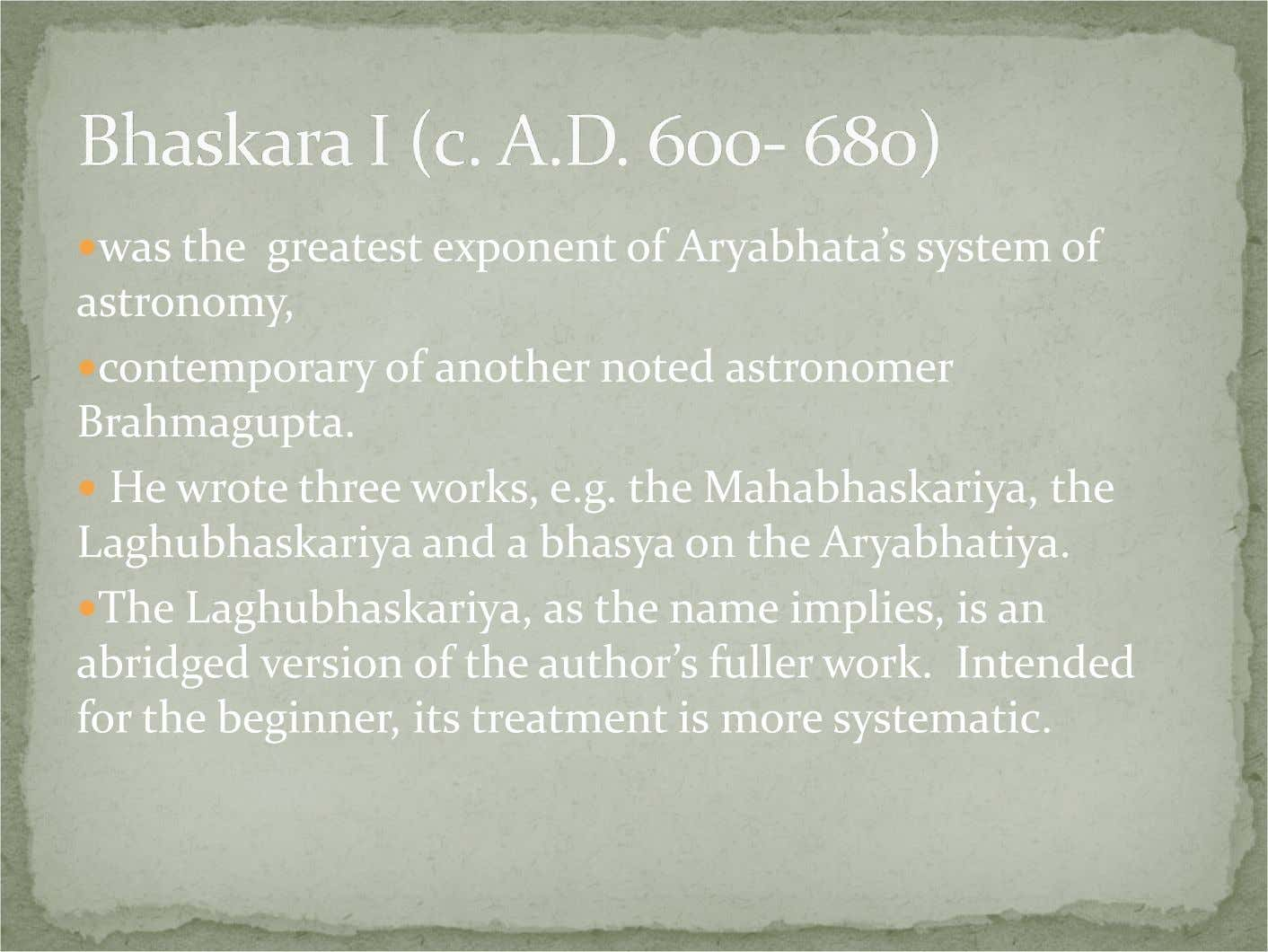 was the greatest exponent of Aryabhata's system of astronomy, contemporary of another noted astronomer Brahmagupta.