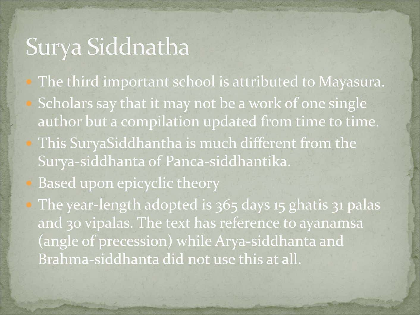 The third important school is attributed to Mayasura. Scholars say that it may not be
