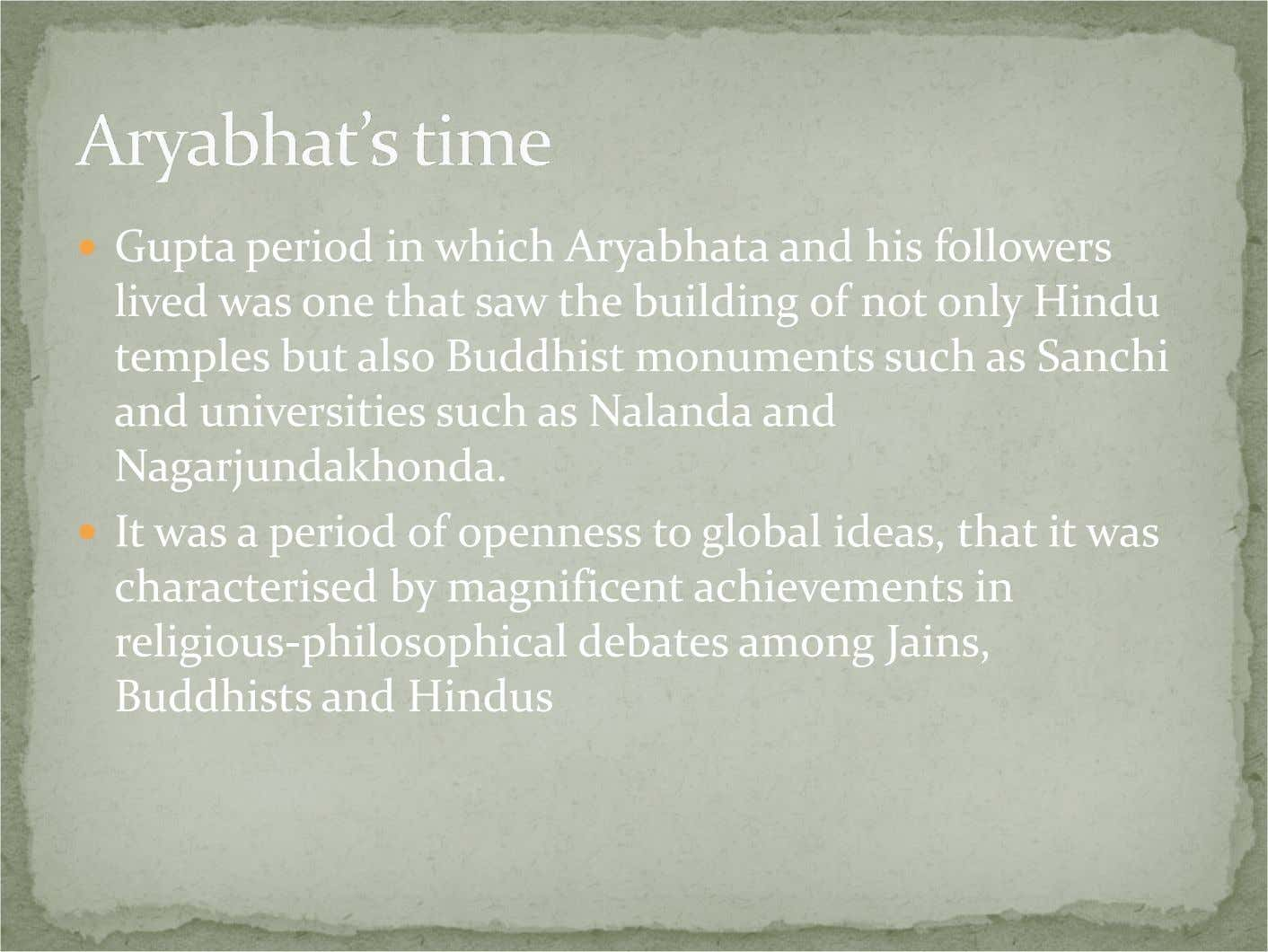Gupta period in which Aryabhata and his followers lived was one that saw the building