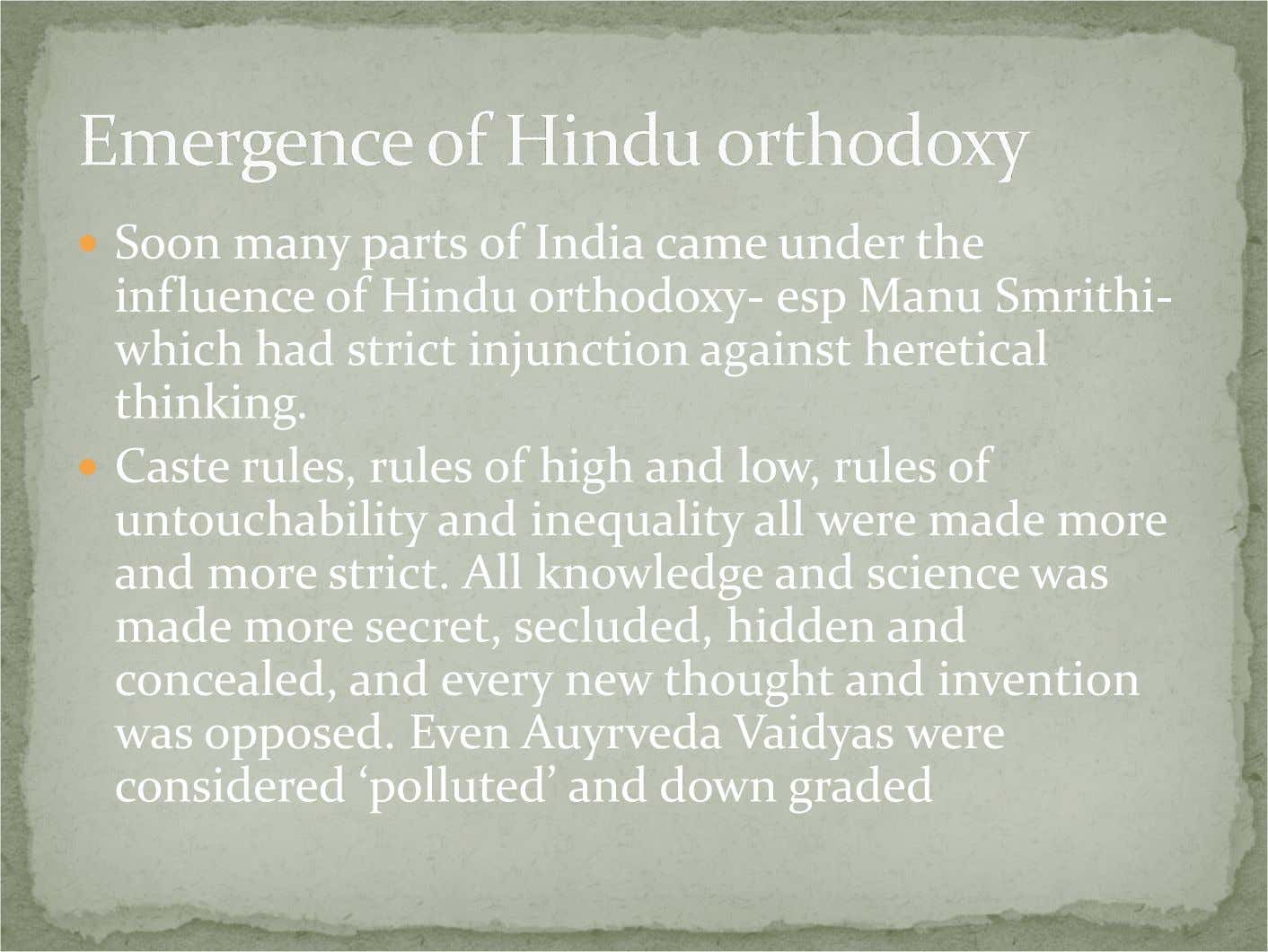 Soon many parts of India came under the influence of Hindu orthodoxy- esp Manu Smrithi-
