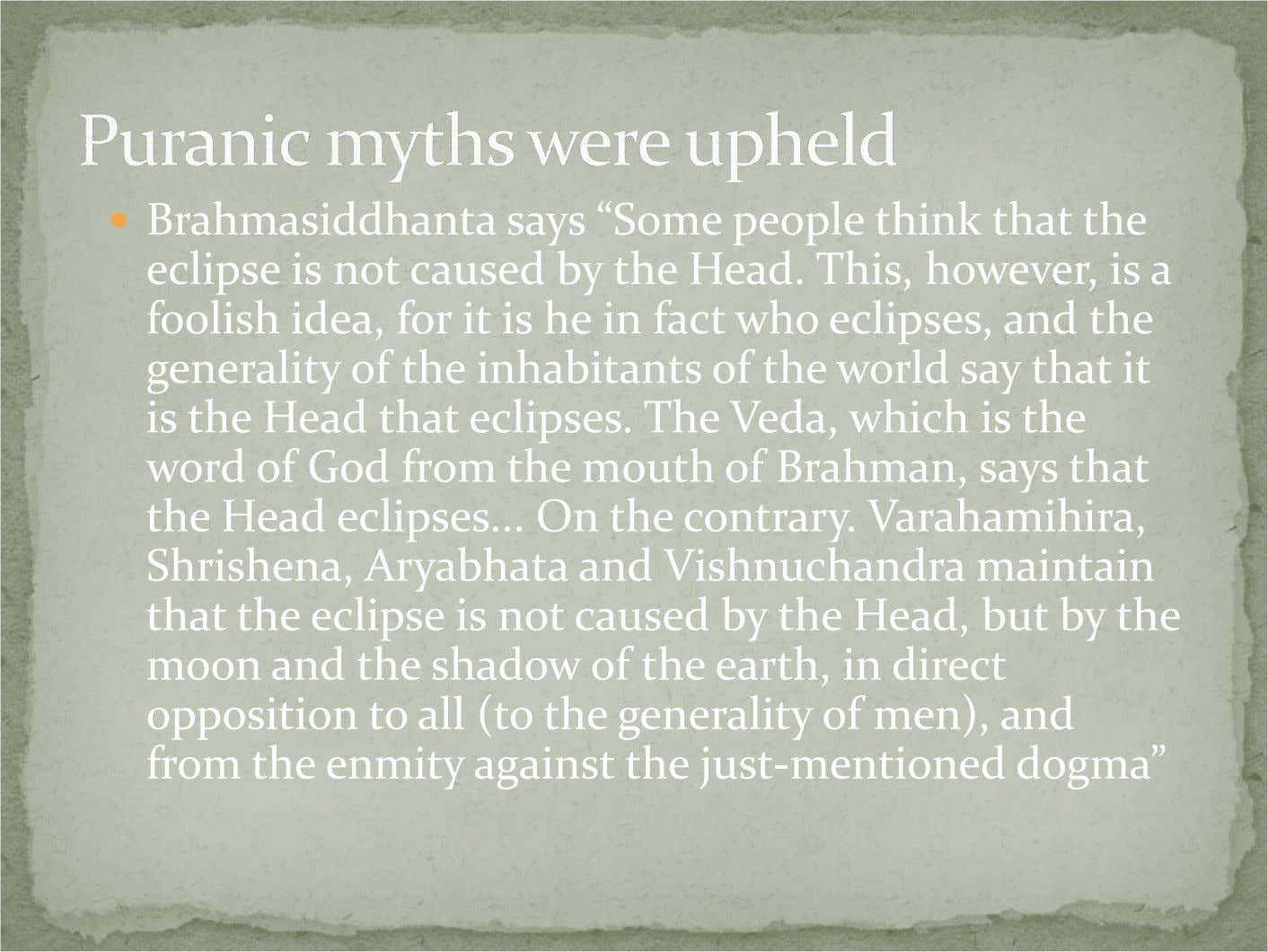 "Brahmasiddhanta says ""Some people think that the eclipse is not caused by the Head. This,"