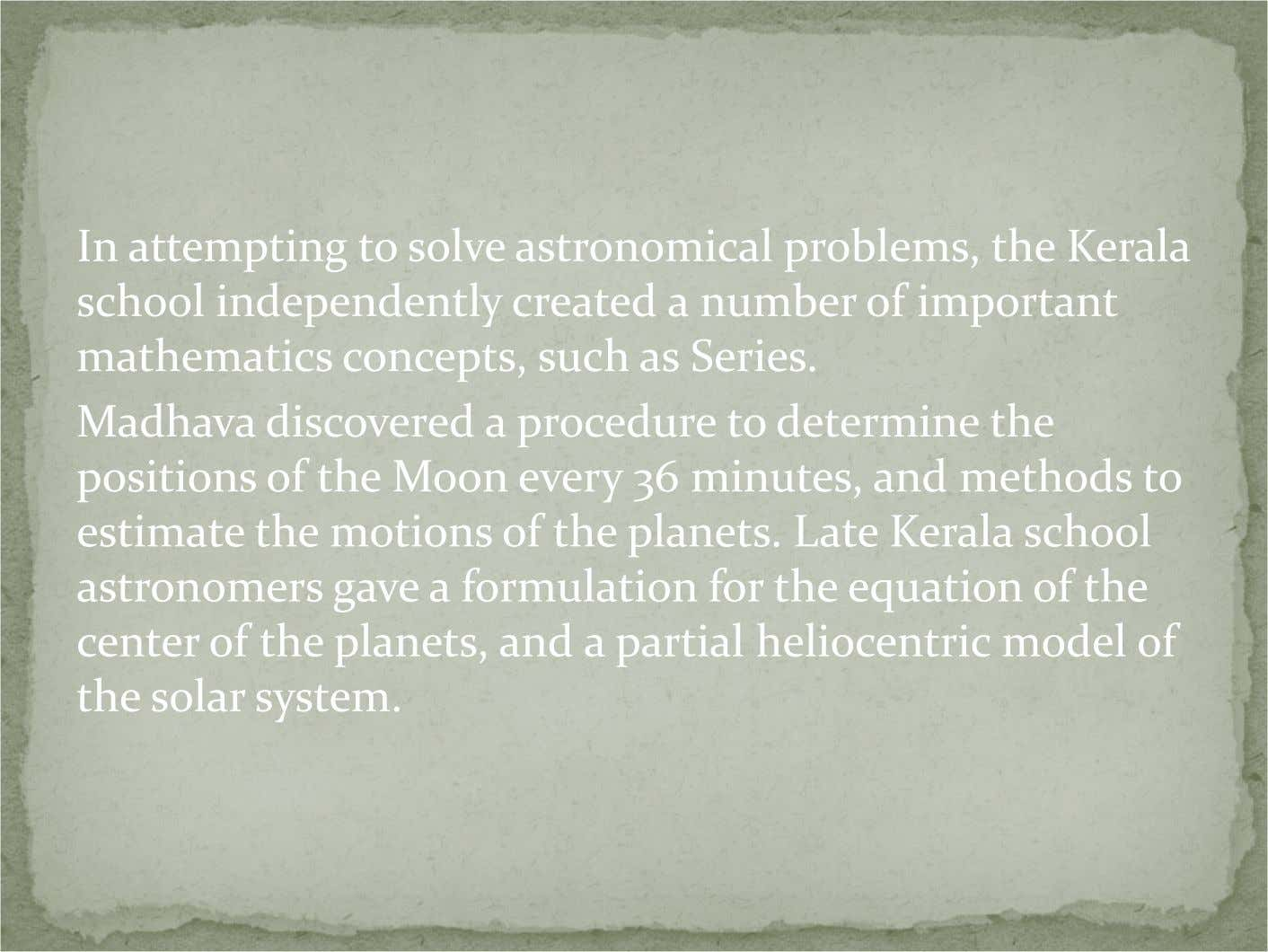 In attempting to solve astronomical problems, the Kerala school independently created a number of important