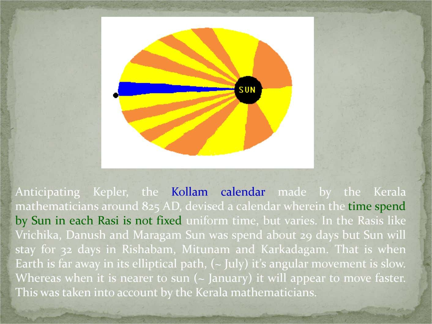 Anticipating Kepler, the Kollam calendar made by the Kerala mathematicians around 825 AD, devised a