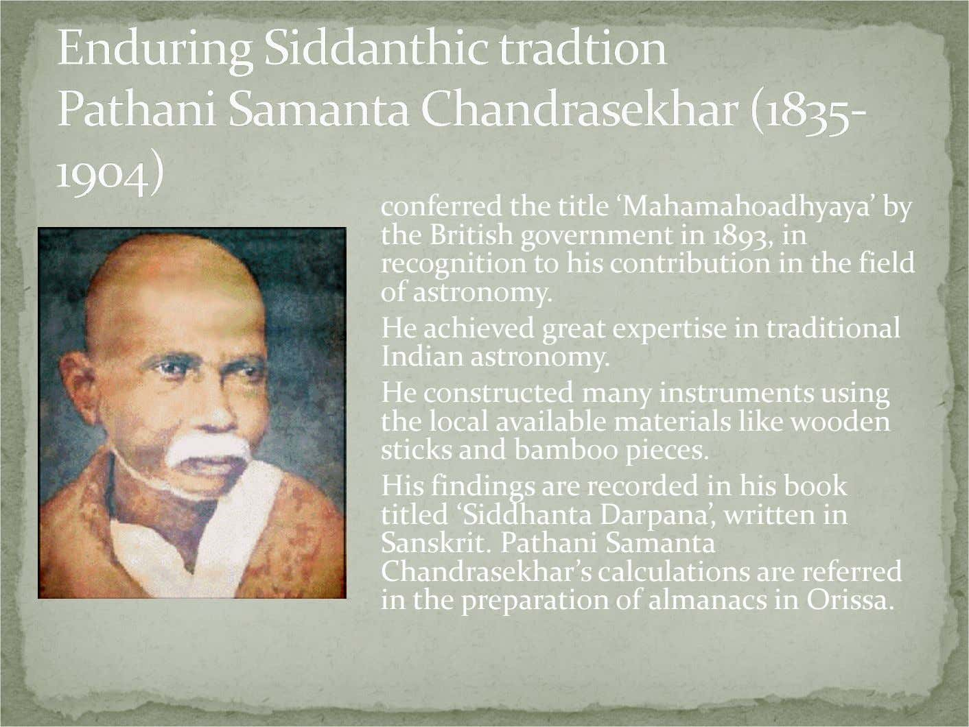 conferred the title 'Mahamahoadhyaya' by the British government in 1893, in recognition to his contribution