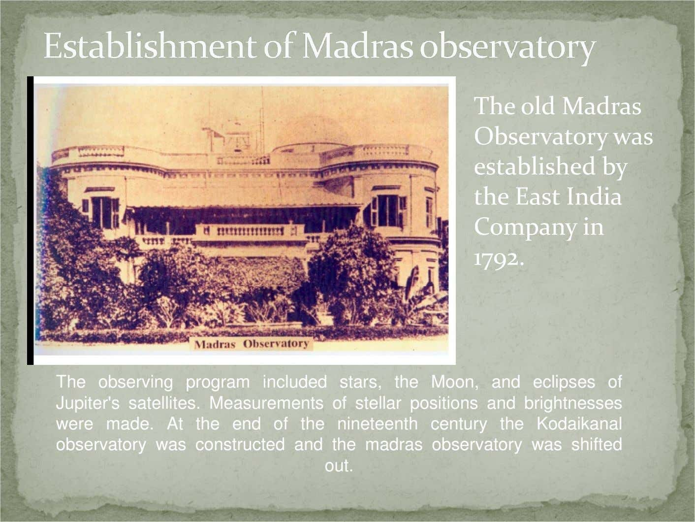 The old Madras Observatory was established by the East India Company in 1792. The observing