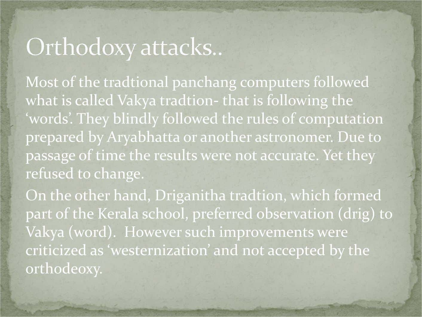 Most of the tradtional panchang computers followed what is called Vakya tradtion- that is following