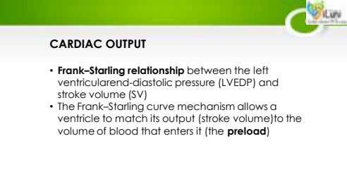 CARDIAC OUTPUT • Frank–Starling relationship between the left ventricularend-diastolic pressure (LVEDP) and stroke