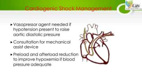 Cardiogenic Shock Management Vasopressor agent needed if hypotension present to raise aortic diastolic pressure