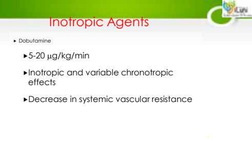 Inotropic Agents  Dobutamine 5-20 g/kg/min Inotropic and variable chronotropic effects Decrease in
