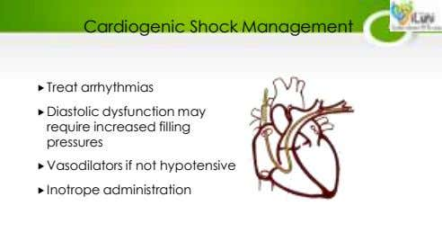 Cardiogenic Shock Management Treat arrhythmias Diastolic dysfunction may require increased filling pressures